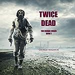Twice Dead: The Zombie Crisis, Book 1 | George Magnum