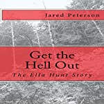 Get the Hell Out: The Ella Hunt Story | Jared Peterson