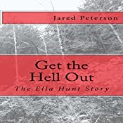 Get the Hell Out: The Ella Hunt Story | [Jared Peterson]