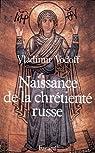 Naissance de la chr�tient� russe par Vodoff