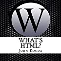 What's HTML? Audiobook by John Rouda Narrated by Adam Kragt,  Cosmic Crate