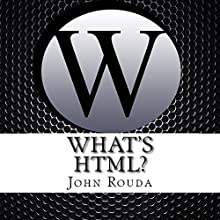 What's HTML? (       UNABRIDGED) by John Rouda Narrated by Adam Kragt, Cosmic Crate