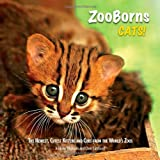 ZooBorns Cats!: The Newest, Cutest Kittens and Cubs from the Worlds Zoos