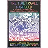 "The Time Travel Handbook: A Manual of Practical Teleportation & Time Travel: A Manual of Practical Teleportation and Time Travel (Lost Science (Adventures Unlimited Press))von ""David Hatcher Childress"""