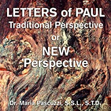 Letters of Paul: Traditional Perspective or New Perspective  by Sr. Maria Pascuzzi, SSL Narrated by Sr. Maria Pascuzzi, SSL