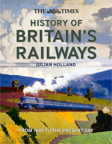 the-times-history-of-britains-railways-from-1603-to-the-present-day