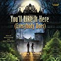 You'll Like It Here (Everybody Does) (       UNABRIDGED) by Ruth White Narrated by Jesse Bernstein, Becca Battoe