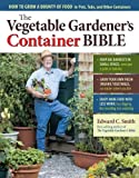 img - for By Edward C. Smith The Vegetable Gardener's Container Bible: How to Grow a Bounty of Food in Pots, Tubs, and Other Cont book / textbook / text book