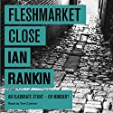 Fleshmarket Close (       UNABRIDGED) by Ian Rankin Narrated by Tom Cotcher