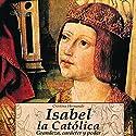 Isabel la Católica (       UNABRIDGED) by Cristina Hernando Narrated by Pilar Paneque, Vicente Quintana