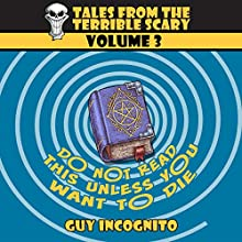 Don't Read This Book (Unless You Want to Die!): Tales from the Terrible Scary Volume 3 (       UNABRIDGED) by Guy Incognito Narrated by Blaine Moore