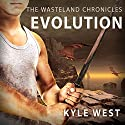 Evolution: Wasteland Chronicles, Book 3 Audiobook by Kyle West Narrated by Graham Halstead