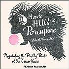 How to Hug a Porcupine: Negotiating the Prickly Points of the Tween Years Hörbuch von Julie A. Ross Gesprochen von: Pam Ward