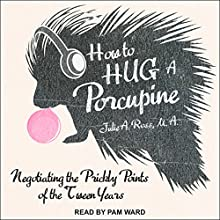 How to Hug a Porcupine: Negotiating the Prickly Points of the Tween Years Audiobook by Julie A. Ross Narrated by Pam Ward