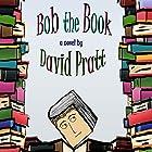 Bob the Book Hörbuch von David Pratt Gesprochen von: David Pratt