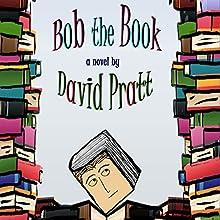 Bob the Book | Livre audio Auteur(s) : David Pratt Narrateur(s) : David Pratt