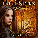 Pathfinder's Way: A Novel of the Broken Lands Hörbuch von T. A. White Gesprochen von: Christa Lewis