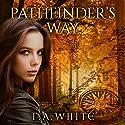 Pathfinder's Way: A Novel of the Broken Lands Hörbuch von T. A. White Gesprochen von: Christa Lewis