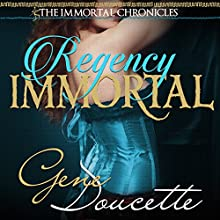 Regency Immortal: The Immortal Chronicles, Book 5 Audiobook by Gene Doucette Narrated by Steve Carlson