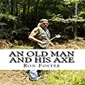 An Old Man and His Axe: Old Preppers Die Hard, Book 1 Audiobook by Ron Foster Narrated by Jason Paton