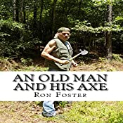 An Old Man and His Axe: Old Preppers Die Hard, Book 1 | Ron Foster
