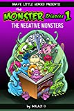 Monster Diaries 1: The Negative Monsters!: Negative Nelly & Negative Ned (The Monster Diaries - Monster Books for Kids)