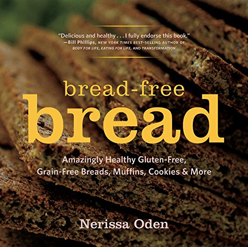 Bread-Free Bread: Amazingly Healthy Gluten-Free, Grain-Free Breads, Muffins, Cookies & More by Nerissa Oden