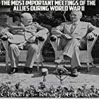 The Most Important Meetings of the Allies during World War II: The History of the Tehran Conference, Yalta Conference, and Potsdam Conference Hörbuch von  Charles River Editors Gesprochen von: Scott Clem