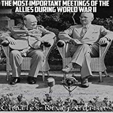 The Most Important Meetings of the Allies during World War II: The History of the Tehran Conference, Yalta Conference, and Potsdam Conference | Livre audio Auteur(s) :  Charles River Editors Narrateur(s) : Scott Clem