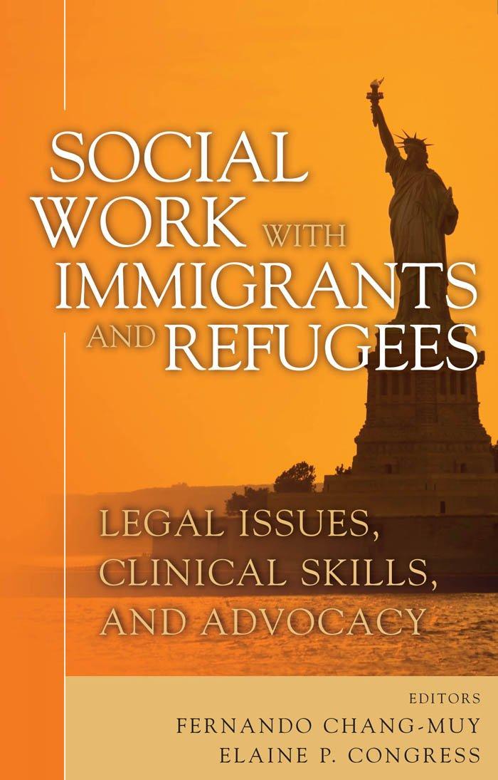 Social Work with Immigrants and Refugees: Legal Issues, Clinical ...