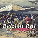 The British Raj: The History and Legacy of Great Britain's Imperialism in India and the Indian Subcontinent |  Charles River Editors