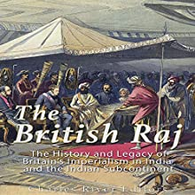The British Raj: The History and Legacy of Great Britain's Imperialism in India and the Indian Subcontinent Audiobook by  Charles River Editors Narrated by Scott Clem