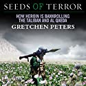 Seeds of Terror: How Heroin Is Bankrolling the Taliban and Al Qaeda (       UNABRIDGED) by Gretchen Peters Narrated by Laural Merlington