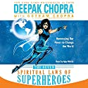The Seven Spiritual Laws of Superheroes: Harnessing Our Power to Change the World Audiobook by Deepak Chopra Narrated by Ajay Mehta