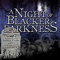 A Night of Blacker Darkness: Being the Memoir of Frederick Whithers As Edited by Cecil G. Bagsworth III Hörbuch von Dan Wells Gesprochen von: Sean Barrett