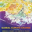 Global Climate Change: A Primer Audiobook by Orrin H. Pilkey, Keith C. Pilkey, Mary Edna Fraser Narrated by Caroline Miller