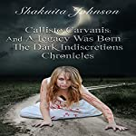 Callisto Carvanis: And a Legacy Was Born: Dark Indiscretions Chronicles, Book 1 | Shakuita Johnson