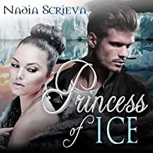 Princess of Ice | Livre audio Auteur(s) : Nadia Scrieva Narrateur(s) : Jem Matzan