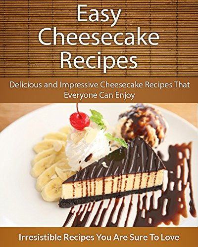 Easy Cheesecake Recipes: Delicious and Impressive Cheesecake Recipes That Everyone Can Enjoy (The Easy Recipe) by Echo Bay Books