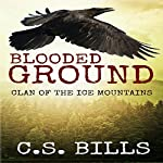 Blooded Ground: Clan of the Ice Mountains, Book 2 | C. S. Bills