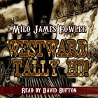 Westward, Tally Ho! Hörbuch von Milo James Fowler Gesprochen von: David Bufton