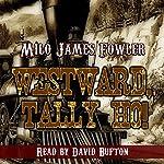 Westward, Tally Ho! | Milo James Fowler