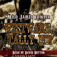 Westward, Tally Ho! Audiobook by Milo James Fowler Narrated by David Bufton