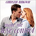 Make Me Lose Control: Cabin Fever Series #2 (       UNABRIDGED) by Christie Ridgway Narrated by C. S. E Cooney