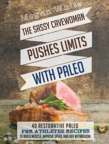 Free Kindle Book : Paleo For Athletes: The Sassy Cavewoman Pushes Limits with Paleo: 40 Restorative Paleo for Athletes Recipes to Build Muscle, Improve Speed, and Rev Metabolism