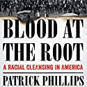 Blood at the Root: A Racial Cleansing in America Audiobook by Patrick Phillips Narrated by Patrick Phillips