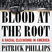 Blood at the Root: A Racial Cleansing in America   [Patrick Phillips]
