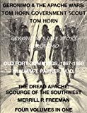 img - for Geronimo & The Apache Wars: Life of Tom Horn, Government Scout, Geronimo's Story of His Life, Old Fort Cummings, N. M. 1867-1868, The Dread Apache: Early Day Scourge of the Southwest (4 Volumes In 1) book / textbook / text book