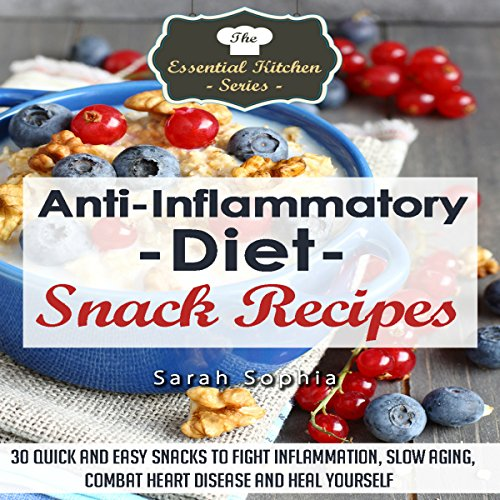 Anti Inflammatory Diet Snack Recipes: The Essential Kitchen Series Book 46 by Sarah Sophia