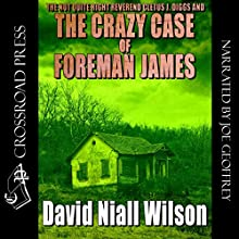 The Not Quite Right Reverend Cletus J. Diggs & The Crazy Case of Foreman James: A Cletus J. Diggs Supernatural Mystery (       UNABRIDGED) by David Niall Wilson Narrated by Joe Geoffrey